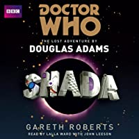 Shada: Doctor Who: The Lost Adventure (       UNABRIDGED) by Douglas Adams, Gareth Roberts Narrated by Lalla Ward