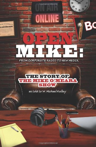 Open Mike: From Corporate Radio To New Media: The Story Of The Mike O'Meara Show