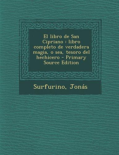 El libro de San Cipriano: libro completo de verdadera magia, o sea, tesoro del hechicero