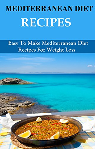 Mediterranean Diet Recipes: Easy To Make Mediterranean Diet Recipes For Weight Loss (weight loss recipes) by Healthy Heart Institute