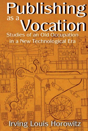 Publishing As a Vocation: Studies of an Old Occupation in a New Technological Era, Irving Louis Horowitz