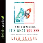 It's Not How You Look, It's What You See: Change Your Perspective - Change Your Life | Lisa Bevere
