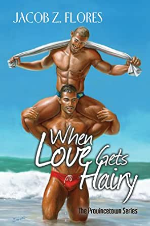 When Love Gets Hairy (Provincetown Book 3) - Kindle edition by Jacob Z. Flores. Literature