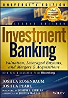 Investment Banking: Valuation, Leveraged Buyouts, and Mergers and Acquisitions (Wiley Finance)