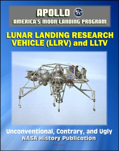 Apollo And America'S Moon Landing Program: Unconventional, Contrary, And Ugly: The Lunar Landing Research Vehicle (Nasa Sp-2004-4535) - Design And Development, Lltv, Armstrong