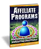 Affiliate Programs: How to Make Money Online with Other People's Products