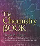 img - for The Chemistry Book: From Gunpowder to Graphene, 250 Milestones in the History of Chemistry (Sterling Milestones) book / textbook / text book