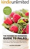 The Modern No-Nonsense Guide to Paleo: Develop Your Skills to Lose Weight, Gain Energy and Take Back Your Health (English Edition)