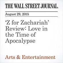 'Z for Zachariah' Review: Love in the Time of Apocalypse (       UNABRIDGED) by Joe Morgenstern Narrated by Paul Ryden