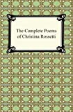 Image of The Complete Poems of Christina Rossetti (A Digiread.Com Classic)