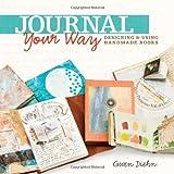 Journal Your Way: Designing & Using Handmade Books (145470411X) by Diehn, Gwen