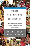 img - for From Dependence to Dignity: How to Alleviate Poverty through Church-Centered Microfinance book / textbook / text book