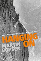 Hanging On: A life inside British climbing's golden age