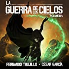 La Guerra de los Cielos: Volumen 4 [The War of the Skies] Audiobook by Fernando Trujillo, César García Muñoz Narrated by Juan Magraner