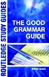 Richard Palmer The Good Grammar Guide (Routledge Study Guides)