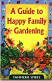 img - for Guide to Happy Family Gardening by Tammerie Spires (1999-05-06) book / textbook / text book