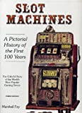 Slot Machines: A Pictorial History of the First 100 Years of the Worlds Most Popular Coin-Operated Gaming Device