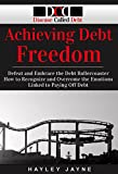 Achieving Debt Freedom: Defeat and Embrace the Debt Rollercoaster - How to Recognize and Overcome the Emotions Linked to Paying Off Debt (Debt Free Living, ... Debt, Paying Off Debt, Debt Proof Living)