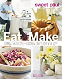 img - for Sweet Paul Eat and Make: Charming Recipes and Kitchen Crafts You Will Love book / textbook / text book