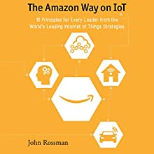 The Amazon Way on IoT: 10 Principles for Every Leader from the World's Leading Internet of Things Strategies Audiobook by John Rossman Narrated by Christopher Lane