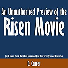 An Unauthorized Preview of the Risen Movie: Joseph Fiennes Stars in the Biblical Drama About Jesus Christ's Crucifixion and Resurrection (       UNABRIDGED) by D. Carter Narrated by Scott Clem