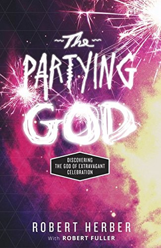 The Partying God: Discovering the God of Extravagant Celebration PDF