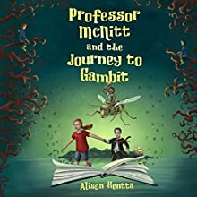Professor McNitt and the Journey to Gambit (       UNABRIDGED) by Alison Kentta Narrated by JoBe Cerny