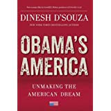 Obama's America: Unmaking the American Dream ~ Dinesh D'Souza