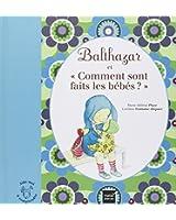 Balthazar et comment sont faits les bébés ?