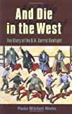 img - for And Die in the West: The Story of the O.K. Corral Gunfight book / textbook / text book
