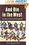 And Die in the West: The Story of the...