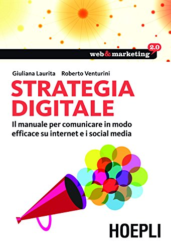 Strategia digitale Il manuale per comunicare in modo efficace su internet e i Social Media Web e marketing 2 PDF