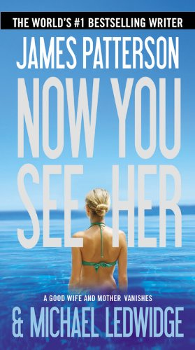 Now You See Her by James Patterson, Michael Ledwidge