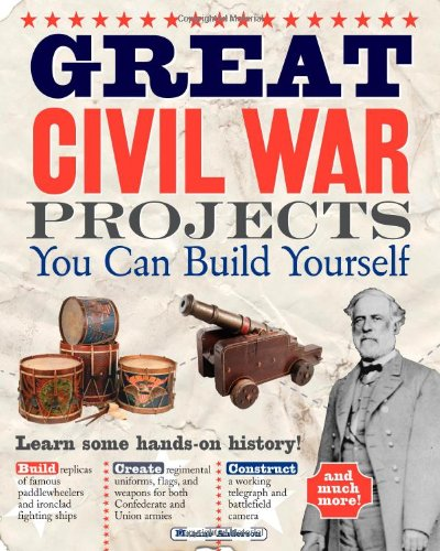Great Civil War Projects You Can Build Yourself (Build It Yourself series)
