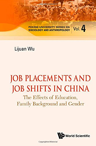 Job Placements And Job Shifts In China : The Effects Of Education, Family Background And Gender (Peking University Series On Sociology And Anthropology - Volume 4)