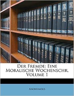 Der Fremde Eine Moralische Wochenschr Volume 1 German