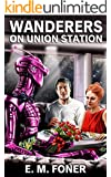 Wanderers On Union Station (EarthCent Ambassador Book 6)