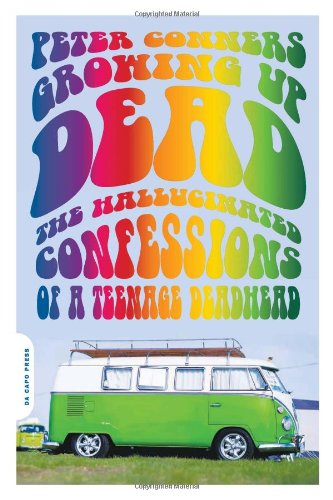 Peter Conners Growing Up Dead: The Hallucinated Confessions of a Teenage Deadhead