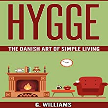 Hygge: The Danish Art of Simple Living Audiobook by G. Williams Narrated by Michael Hatak