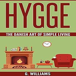 Hygge: The Danish Art of Simple Living Hörbuch von G. Williams Gesprochen von: Michael Hatak