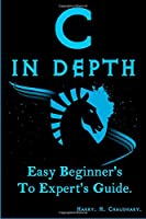 C in Depth: Easy Beginner's To Expert's Guide Front Cover