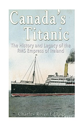 canadas-titanic-the-history-and-legacy-of-the-rms-empress-of-ireland