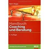"""Handbuch Coaching und Beratung: Wirkungsvolle Modelle, kommentierte Falldarstellungen, zahlreiche �bungen (Beltz Weiterbildung)von """"Bj�rn Migge"""""""