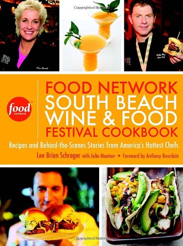 The Food Network South Beach Wine &amp; Food Festival Cookbook: Recipes and Behind-the-Scenes Stories from America&#39;s Hottest Chefs