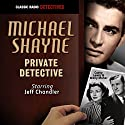 Michael Shayne, Private Detective  by Michael Shayne Narrated by Jeff Chandler
