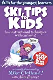 Ski Tips for Kids: Fun Instructional Techniques With Cartoons (Falcon Guides: Skills for the Youngest Learners)
