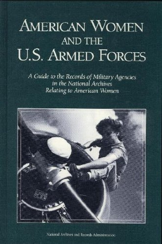 American Women and the U.S. Armed Forces: A Guide to the Records of Military Agencies in the National Archives Relating