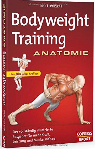 Bodyweight Training Anatomie: Der vollständig illustrierte Ratgeber für mehr Kraft, Leistung und Muskelaufbau