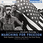 Marching for Freedom: Walk Together, Children, and Don't You Grow Weary | [Elizabeth Partridge]