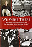 img - for We Were There: Revelations from the Dallas Doctors Who Attended to JFK on November 22, 1963 book / textbook / text book